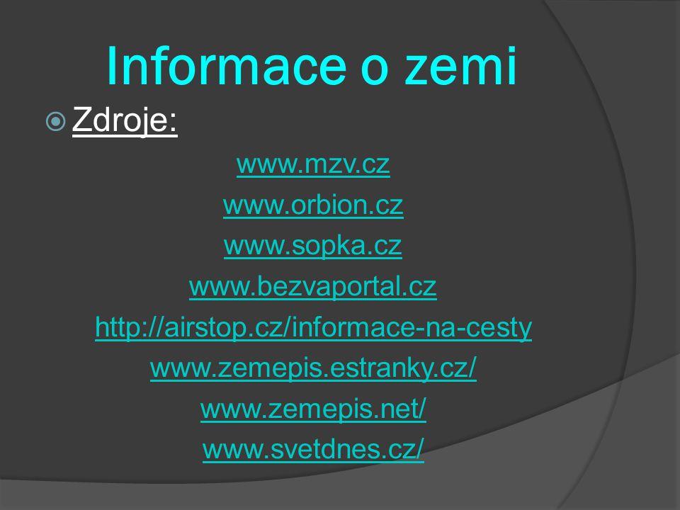 Informace o zemi  Zdroje: www.mzv.cz www.orbion.cz www.sopka.cz www.bezvaportal.cz http://airstop.cz/informace-na-cesty www.zemepis.estranky.cz/ www.zemepis.net/ www.svetdnes.cz/