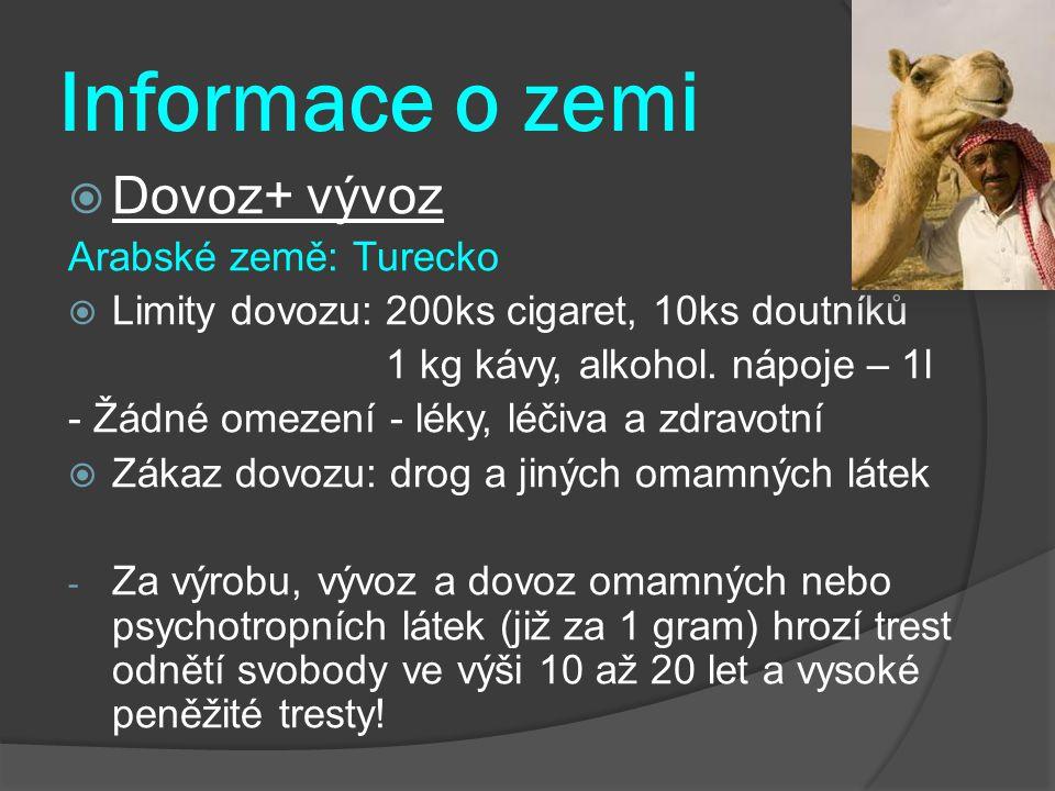 Informace o zemi  Dovoz+ vývoz Arabské země: Turecko  Limity dovozu: 200ks cigaret, 10ks doutníků 1 kg kávy, alkohol. nápoje – 1l - Žádné omezení -