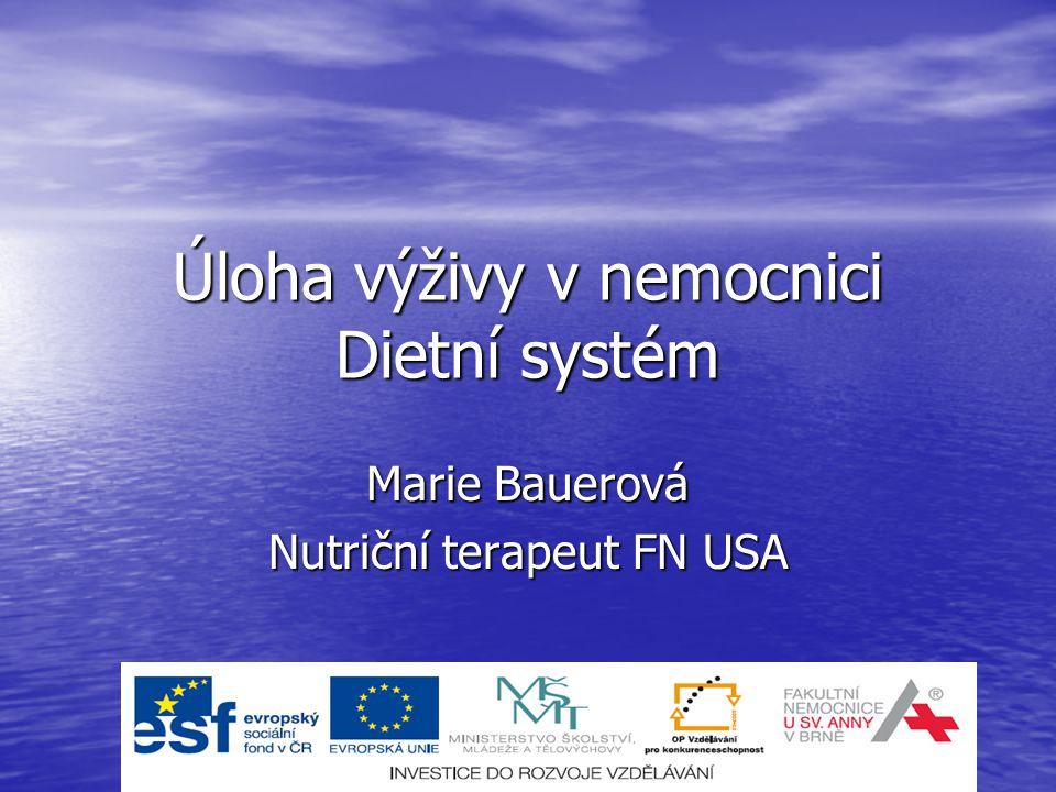 Úloha výživy v nemocnici Dietní systém Marie Bauerová Nutriční terapeut FN USA