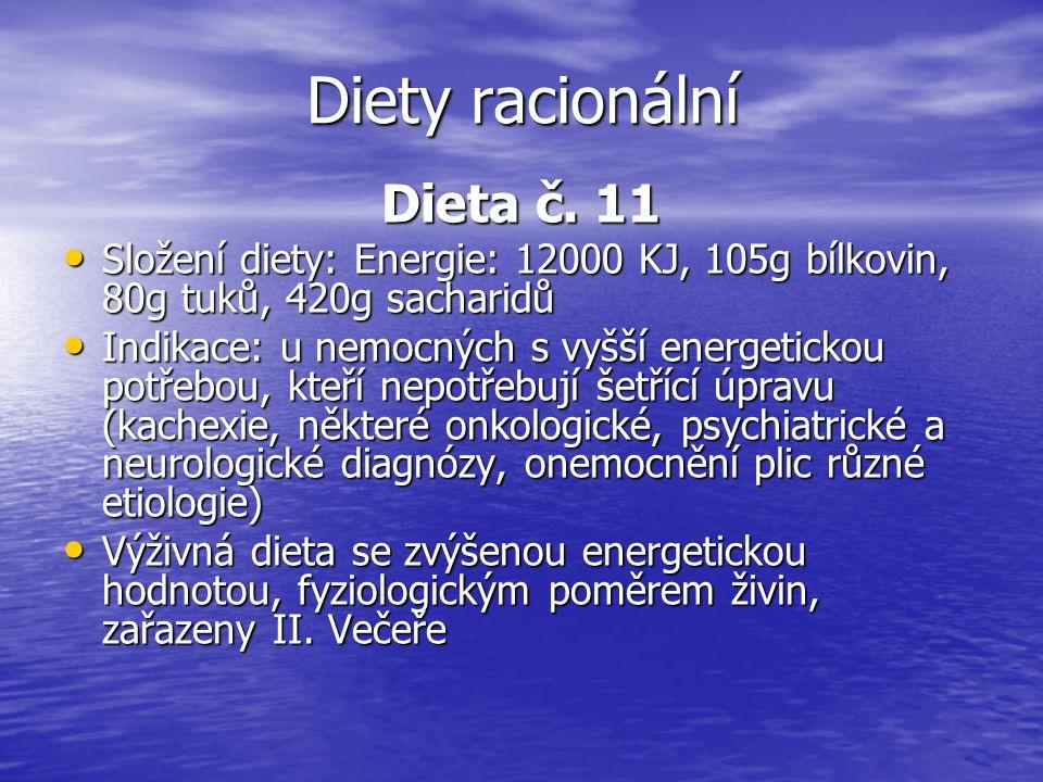 Diety racionální Dieta č. 11 Složení diety: Energie: 12000 KJ, 105g bílkovin, 80g tuků, 420g sacharidů Složení diety: Energie: 12000 KJ, 105g bílkovin