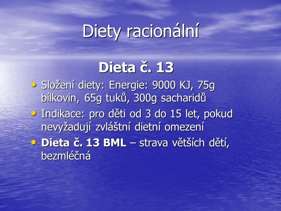 Diety racionální Dieta č. 13 Složení diety: Energie: 9000 KJ, 75g bílkovin, 65g tuků, 300g sacharidů Složení diety: Energie: 9000 KJ, 75g bílkovin, 65