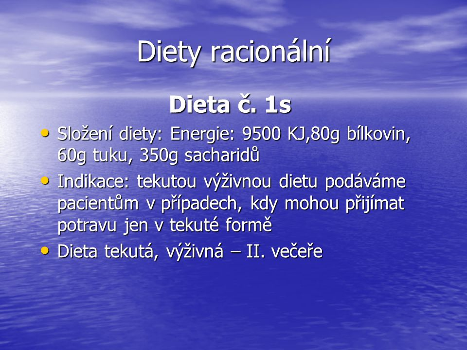 Diety racionální Dieta č. 1s Složení diety: Energie: 9500 KJ,80g bílkovin, 60g tuku, 350g sacharidů Složení diety: Energie: 9500 KJ,80g bílkovin, 60g