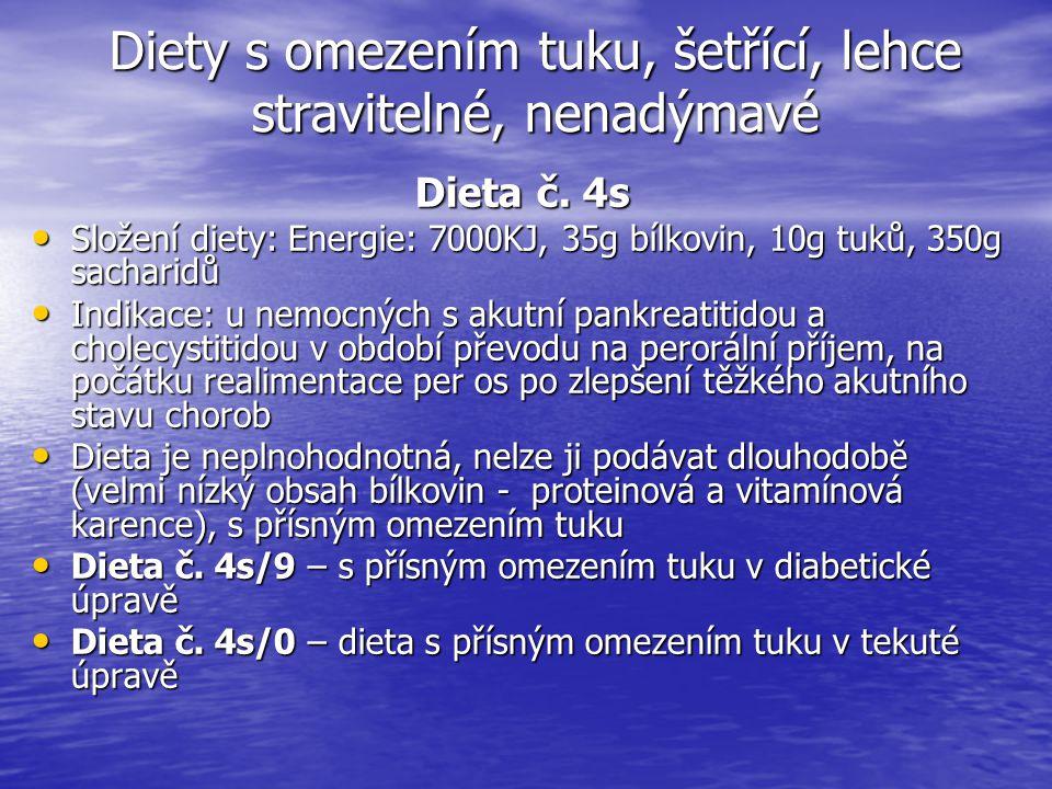 Diety s omezením tuku, šetřící, lehce stravitelné, nenadýmavé Dieta č. 4s Složení diety: Energie: 7000KJ, 35g bílkovin, 10g tuků, 350g sacharidů Slože