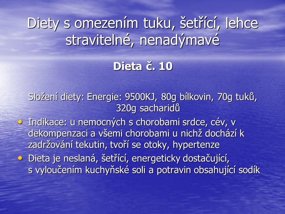 Diety s omezením tuku, šetřící, lehce stravitelné, nenadýmavé Dieta č. 10 Složení diety: Energie: 9500KJ, 80g bílkovin, 70g tuků, 320g sacharidů Indik