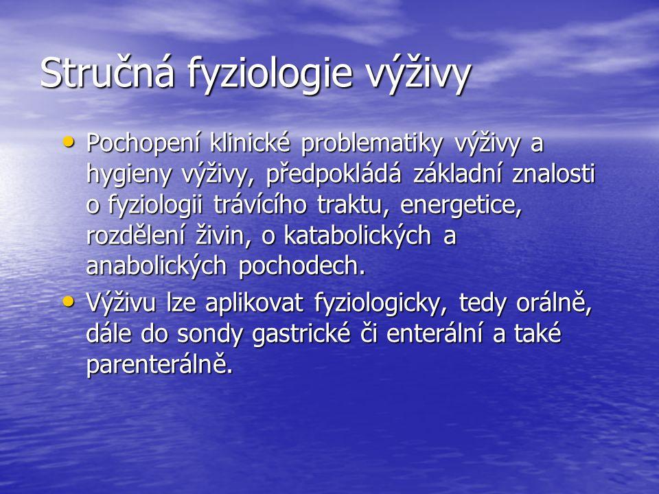 Stručná fyziologie výživy Pochopení klinické problematiky výživy a hygieny výživy, předpokládá základní znalosti o fyziologii trávícího traktu, energe