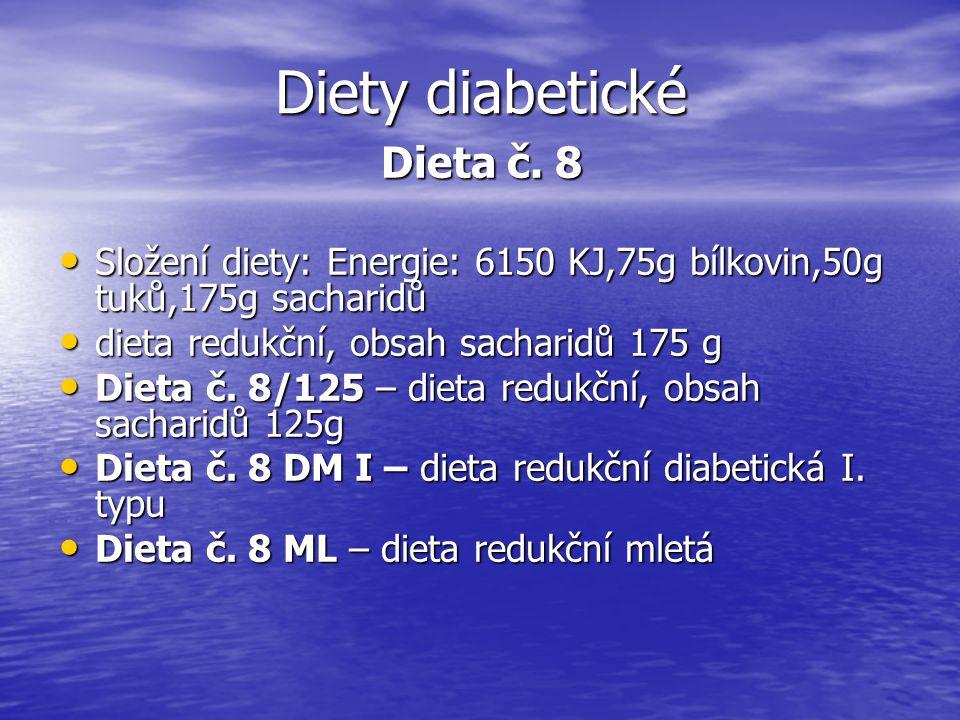 Diety diabetické Dieta č. 8 Složení diety: Energie: 6150 KJ,75g bílkovin,50g tuků,175g sacharidů Složení diety: Energie: 6150 KJ,75g bílkovin,50g tuků
