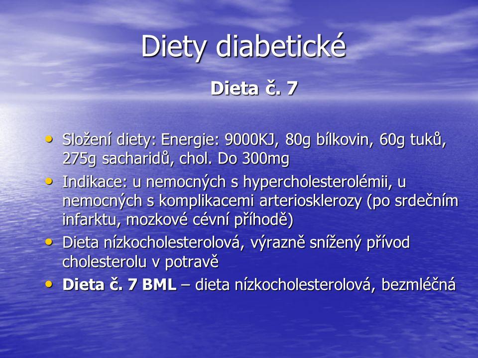 Diety diabetické Dieta č. 7 Složení diety: Energie: 9000KJ, 80g bílkovin, 60g tuků, 275g sacharidů, chol. Do 300mg Složení diety: Energie: 9000KJ, 80g