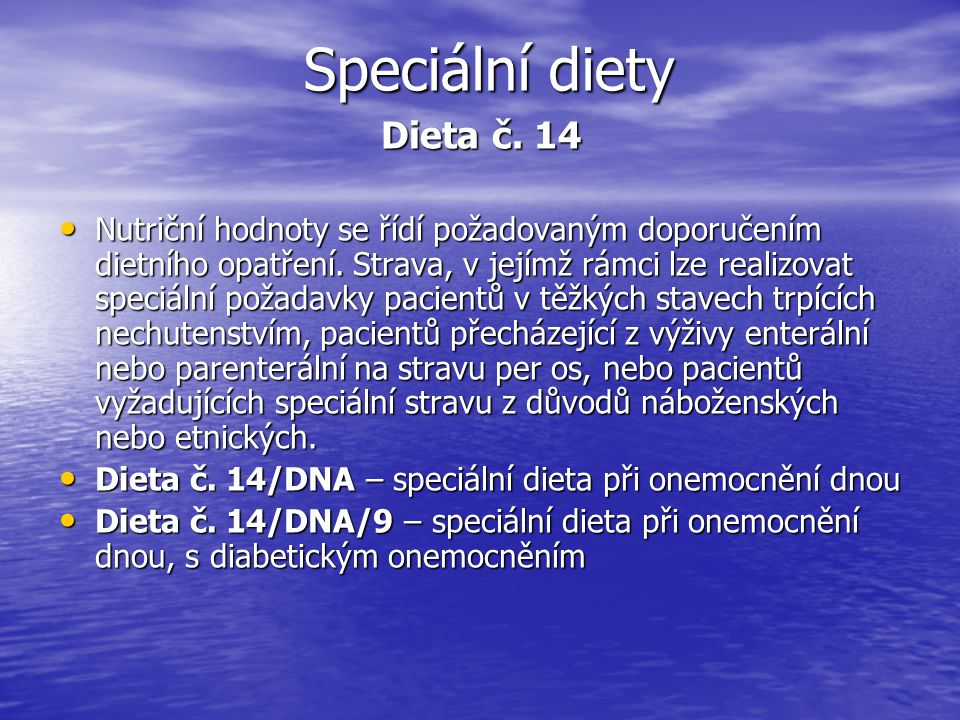 Speciální diety Dieta č. 14 Nutriční hodnoty se řídí požadovaným doporučením dietního opatření. Strava, v jejímž rámci lze realizovat speciální požada