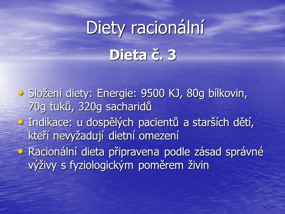 Diety racionální Dieta č. 3 Složení diety: Energie: 9500 KJ, 80g bílkovin, 70g tuků, 320g sacharidů Složení diety: Energie: 9500 KJ, 80g bílkovin, 70g