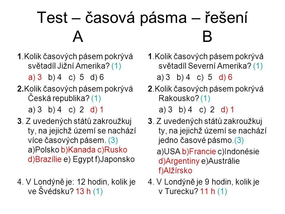 Test – časová pásma – řešení A B 1.Kolik časových pásem pokrývá světadíl Jižní Amerika? (1) a) 3 b) 4 c) 5 d) 6 2.Kolik časových pásem pokrývá Česká r