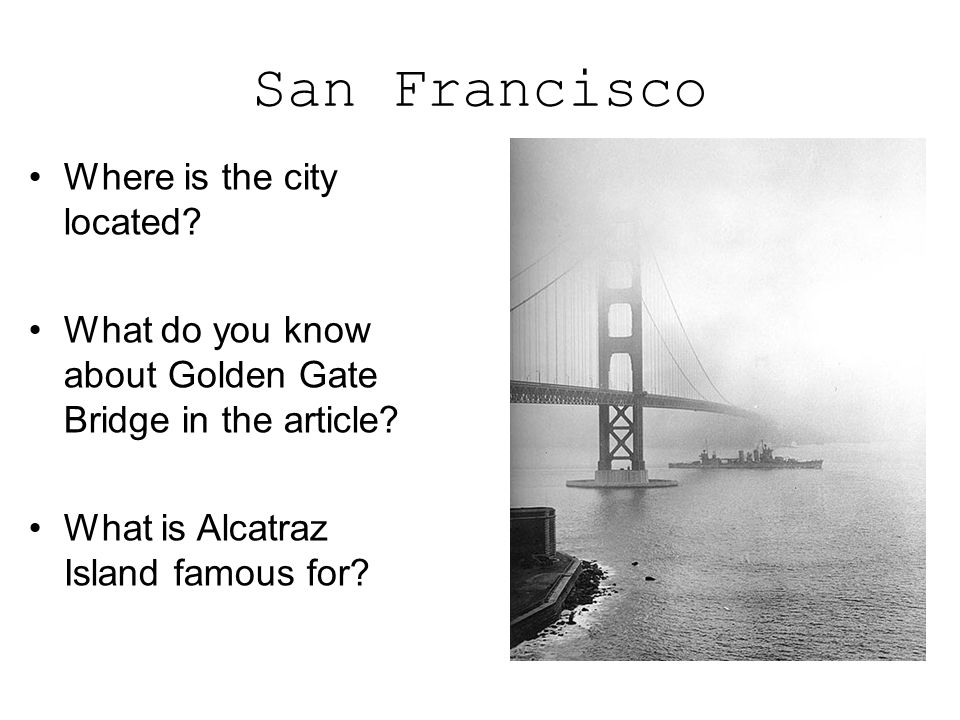 San Francisco Where is the city located.What do you know about Golden Gate Bridge in the article.