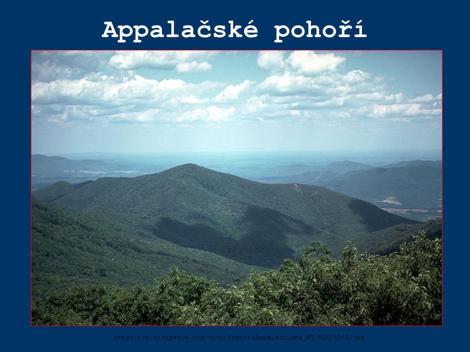 Appalačské pohoří http://cs.wikipedia.org/wiki/Soubor:Appalachians_NC_BLRI9242.jpg