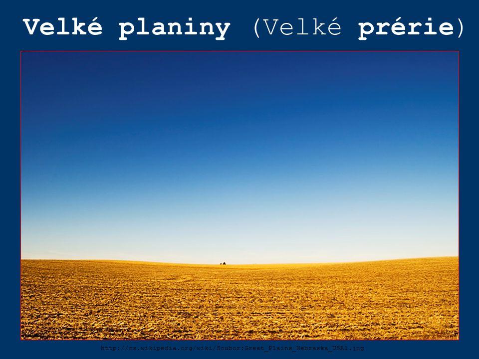 Velké planiny (Velké prérie) http://cs.wikipedia.org/wiki/Soubor:Great_Plains_Nebraska_USA1.jpg