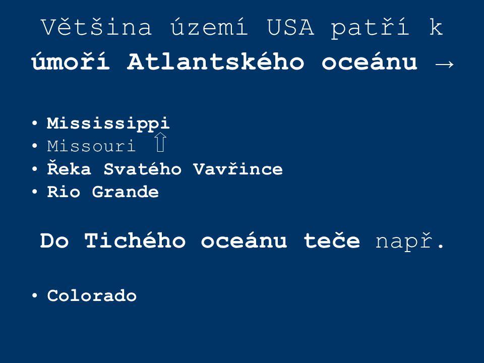 Většina území USA patří k úmoří Atlantského oceánu → Mississippi Missouri Řeka Svatého Vavřince Rio Grande Do Tichého oceánu teče např.