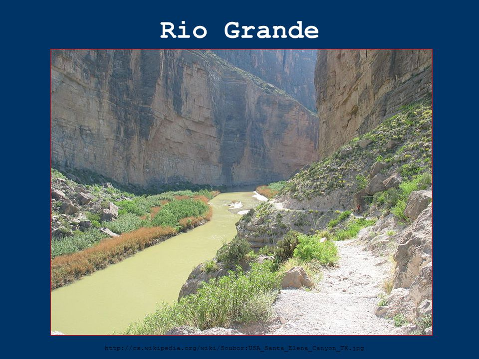 Rio Grande http://cs.wikipedia.org/wiki/Soubor:USA_Santa_Elena_Canyon_TX.jpg