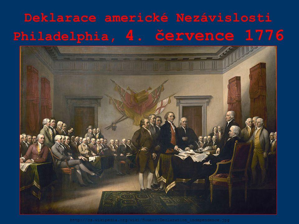 Deklarace americké Nezávislosti Philadelphia, 4. července 1776 http://cs.wikipedia.org/wiki/Soubor:Declaration_independence.jpg