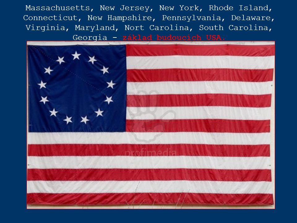 Massachusetts, New Jersey, New York, Rhode Island, Connecticut, New Hampshire, Pennsylvania, Delaware, Virginia, Maryland, Nort Carolina, South Carolina, Georgia - základ budoucích USA.