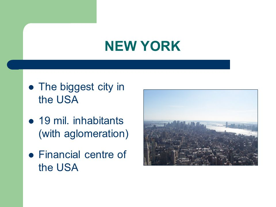 NEW YORK The biggest city in the USA 19 mil. inhabitants (with aglomeration) Financial centre of the USA