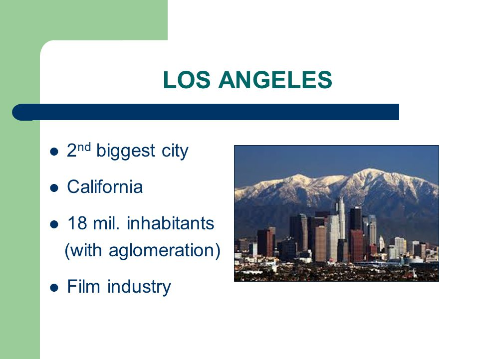 LOS ANGELES 2 nd biggest city California 18 mil. inhabitants (with aglomeration) Film industry