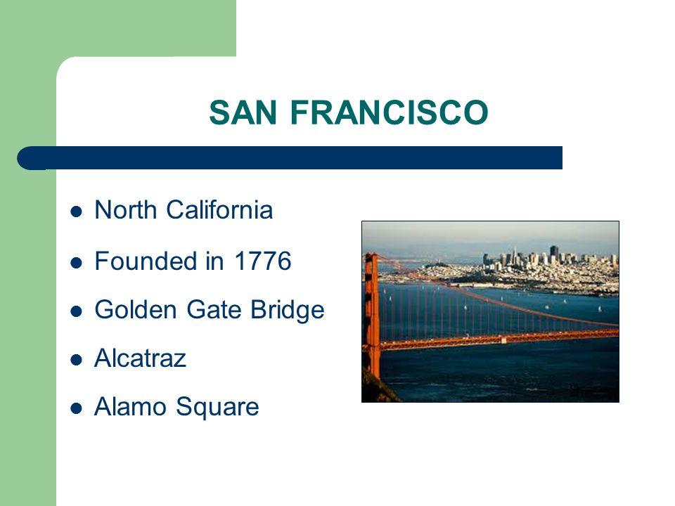 SAN FRANCISCO North California Founded in 1776 Golden Gate Bridge Alcatraz Alamo Square