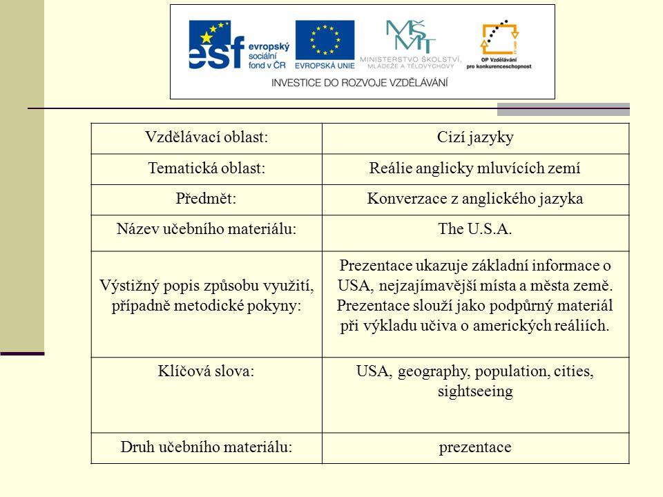 Vzdělávací oblast:Cizí jazyky Tematická oblast:Reálie anglicky mluvících zemí Předmět:Konverzace z anglického jazyka Název učebního materiálu:The U.S.A.