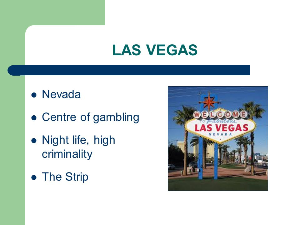 LAS VEGAS Nevada Centre of gambling Night life, high criminality The Strip