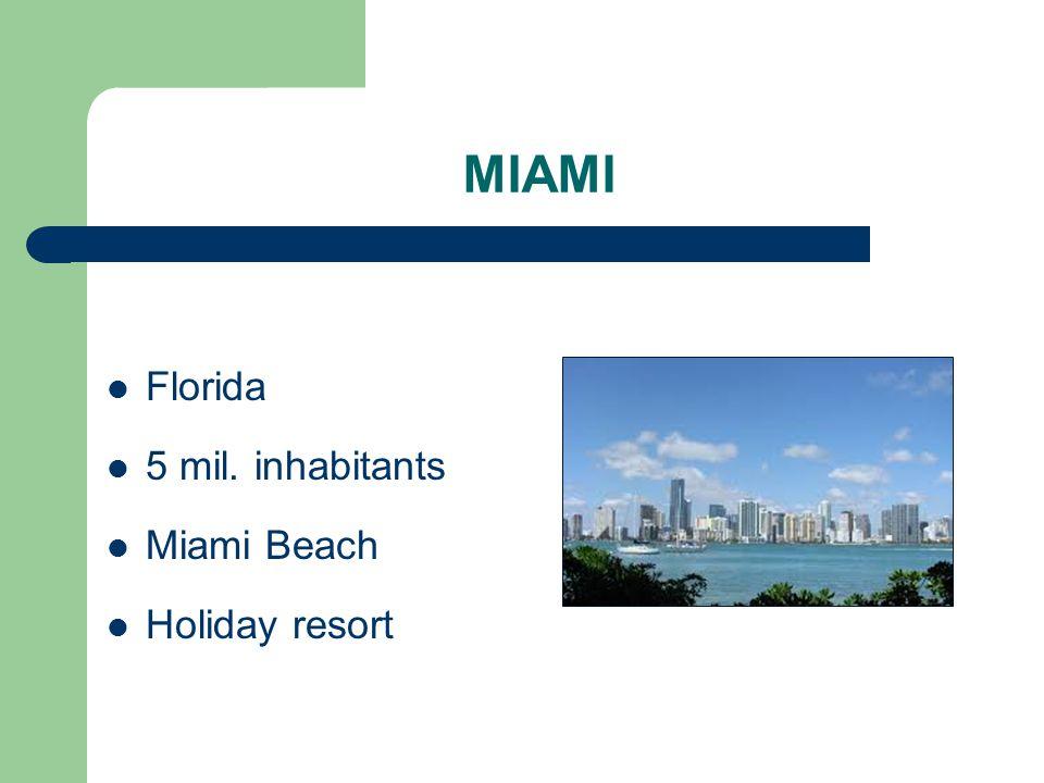 MIAMI Florida 5 mil. inhabitants Miami Beach Holiday resort