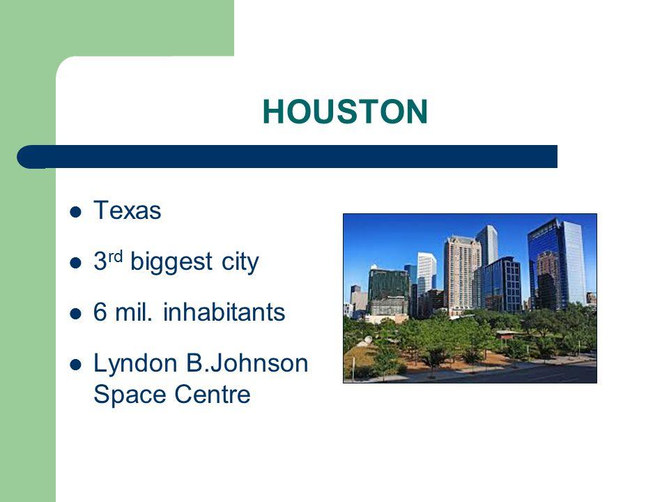 HOUSTON Texas 3 rd biggest city 6 mil. inhabitants Lyndon B.Johnson Space Centre