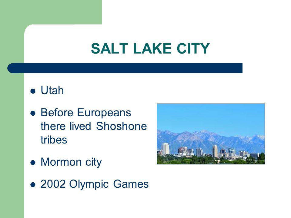 SALT LAKE CITY Utah Before Europeans there lived Shoshone tribes Mormon city 2002 Olympic Games