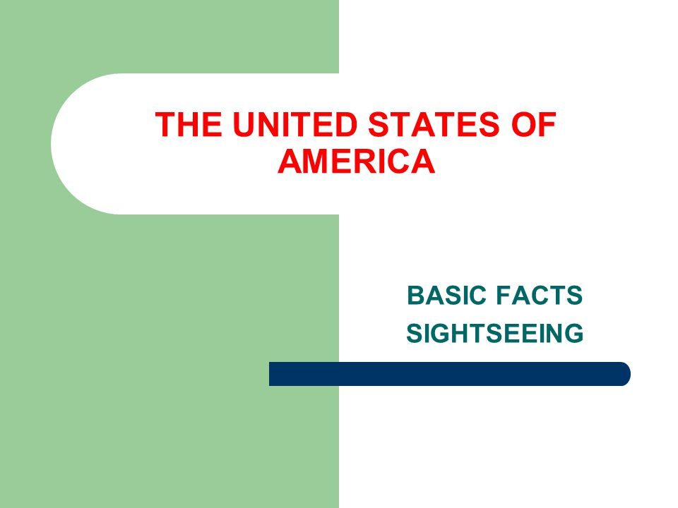 THE UNITED STATES OF AMERICA BASIC FACTS SIGHTSEEING