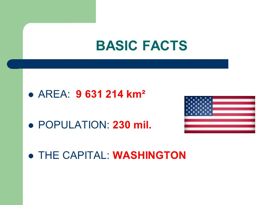 BASIC FACTS AREA: 9 631 214 km² POPULATION: 230 mil. THE CAPITAL: WASHINGTON