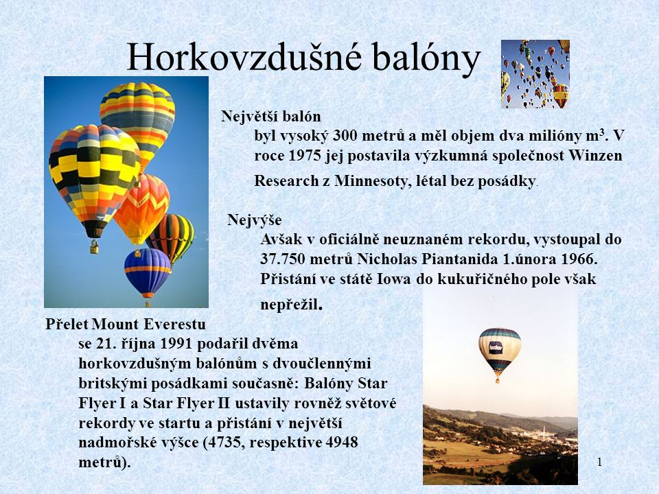 1 Horkovzdušné balóny Největší balón byl vysoký 300 metrů a měl objem dva milióny m 3. V roce 1975 jej postavila výzkumná společnost Winzen Research z