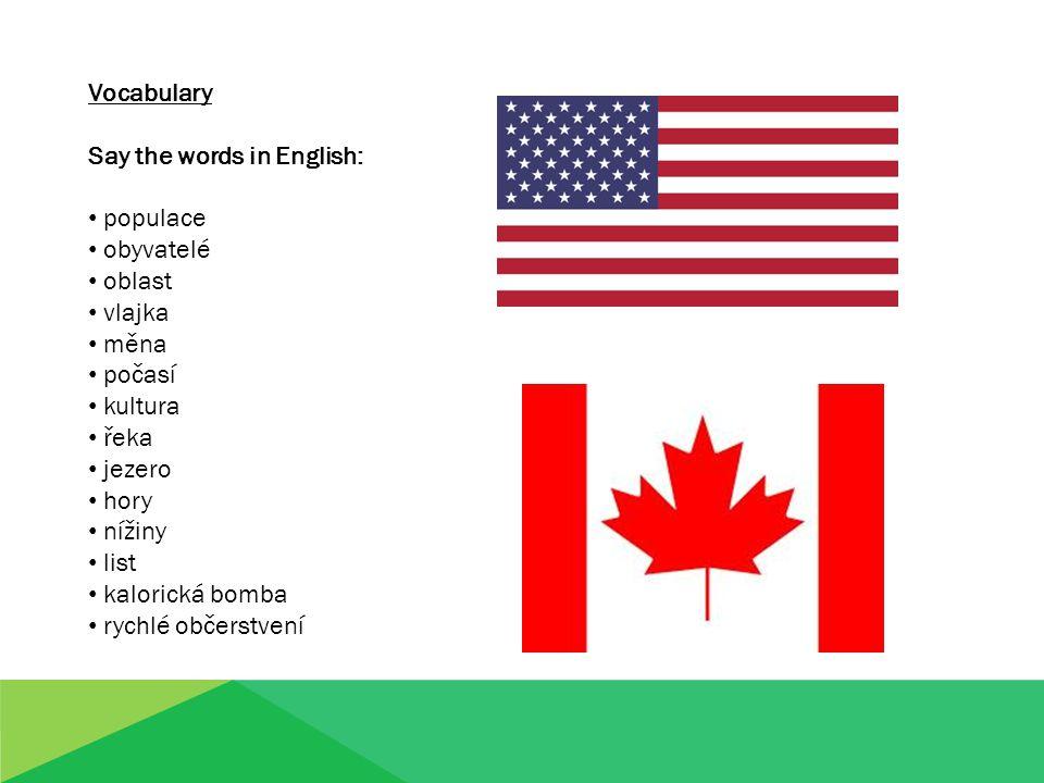 Vocabulary Say the words in English: populace obyvatelé oblast vlajka měna počasí kultura řeka jezero hory nížiny list kalorická bomba rychlé občerstvení