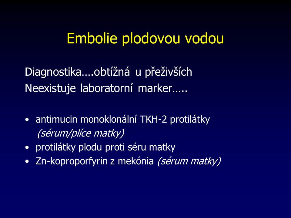 Embolie plodovou vodou Diagnostika….obtížná u přeživších Neexistuje laboratorní marker…..