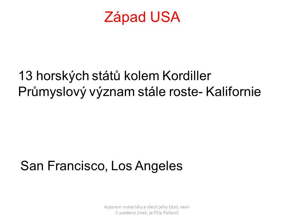 Autorem materiálu a všech jeho částí, není- li uvedeno jinak, je Filip Patlevič Západ USA 13 horských států kolem Kordiller Průmyslový význam stále roste- Kalifornie San Francisco, Los Angeles
