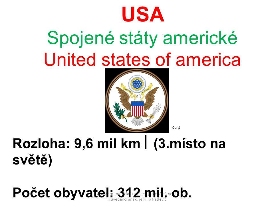 Autorem materiálu a všech jeho částí, není- li uvedeno jinak, je Filip Patlevič USA Spojené státy americké United states of america Rozloha: 9,6 mil km  (3.místo na světě) Počet obyvatel: 312 mil.