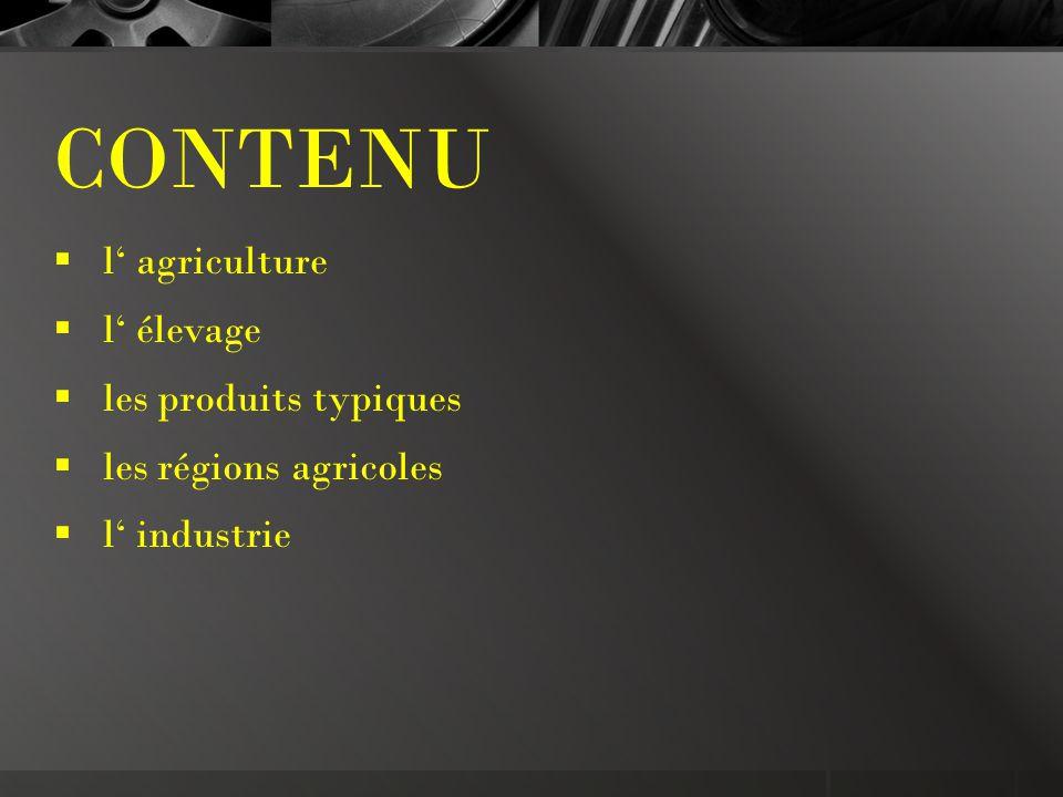CONTENU  l' agriculture  l' élevage  les produits typiques  les régions agricoles  l' industrie