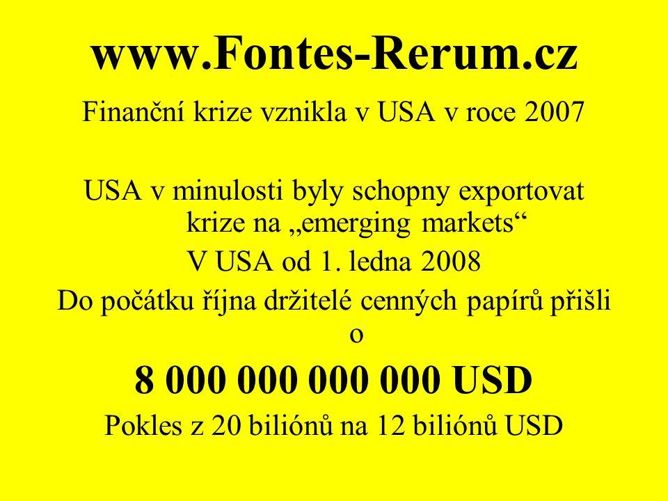 """www.Fontes-Rerum.cz Finanční krize vznikla v USA v roce 2007 USA v minulosti byly schopny exportovat krize na """"emerging markets V USA od 1."""