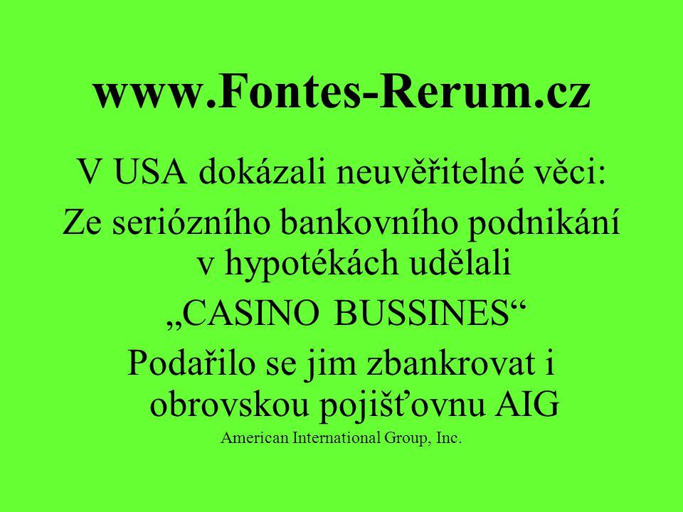 """www.Fontes-Rerum.cz V USA dokázali neuvěřitelné věci: Ze seriózního bankovního podnikání v hypotékách udělali """"CASINO BUSSINES Podařilo se jim zbankrovat i obrovskou pojišťovnu AIG American International Group, Inc."""