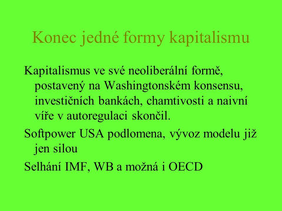 Konec jedné formy kapitalismu Kapitalismus ve své neoliberální formě, postavený na Washingtonském konsensu, investičních bankách, chamtivosti a naivní víře v autoregulaci skončil.