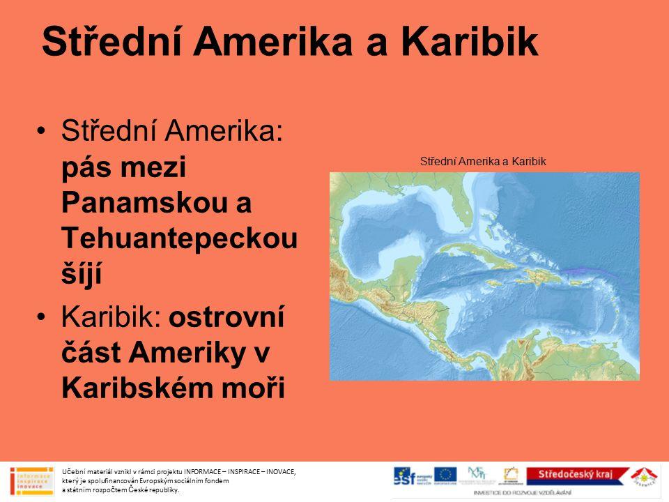 Střední Amerika a Karibik Střední Amerika: pás mezi Panamskou a Tehuantepeckou šíjí Karibik: ostrovní část Ameriky v Karibském moři Učební materiál vz
