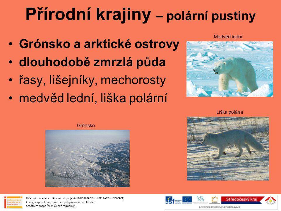 Přírodní krajiny – polární pustiny Grónsko a arktické ostrovy dlouhodobě zmrzlá půda řasy, lišejníky, mechorosty medvěd lední, liška polární Učební ma