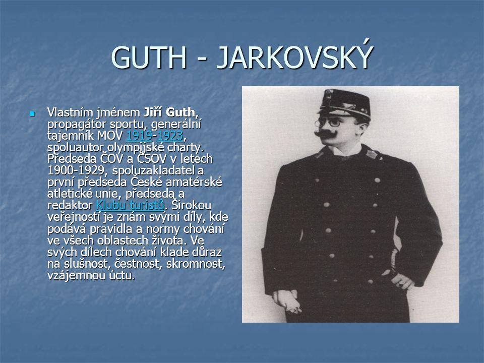 GUTH - JARKOVSKÝ Vlastním jménem Jiří Guth, propagátor sportu, generální tajemník MOV 1919-1923, spoluautor olympijské charty.
