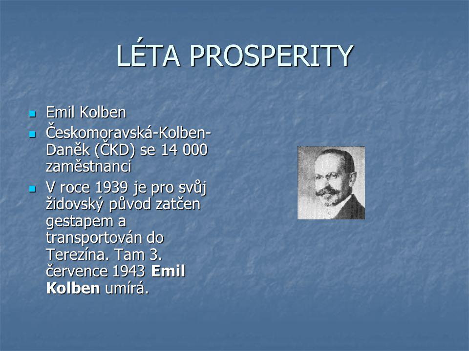 LÉTA PROSPERITY Emil Kolben Emil Kolben Českomoravská-Kolben- Daněk (ČKD) se 14 000 zaměstnanci Českomoravská-Kolben- Daněk (ČKD) se 14 000 zaměstnanci V roce 1939 je pro svůj židovský původ zatčen gestapem a transportován do Terezína.