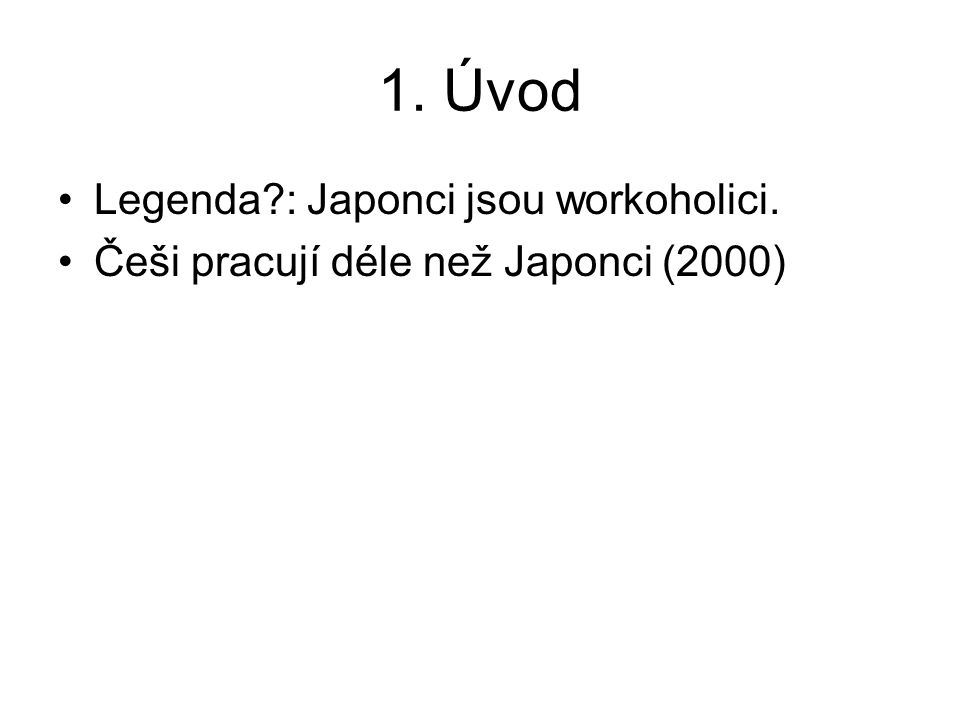 1. Úvod Legenda?: Japonci jsou workoholici. Češi pracují déle než Japonci (2000)
