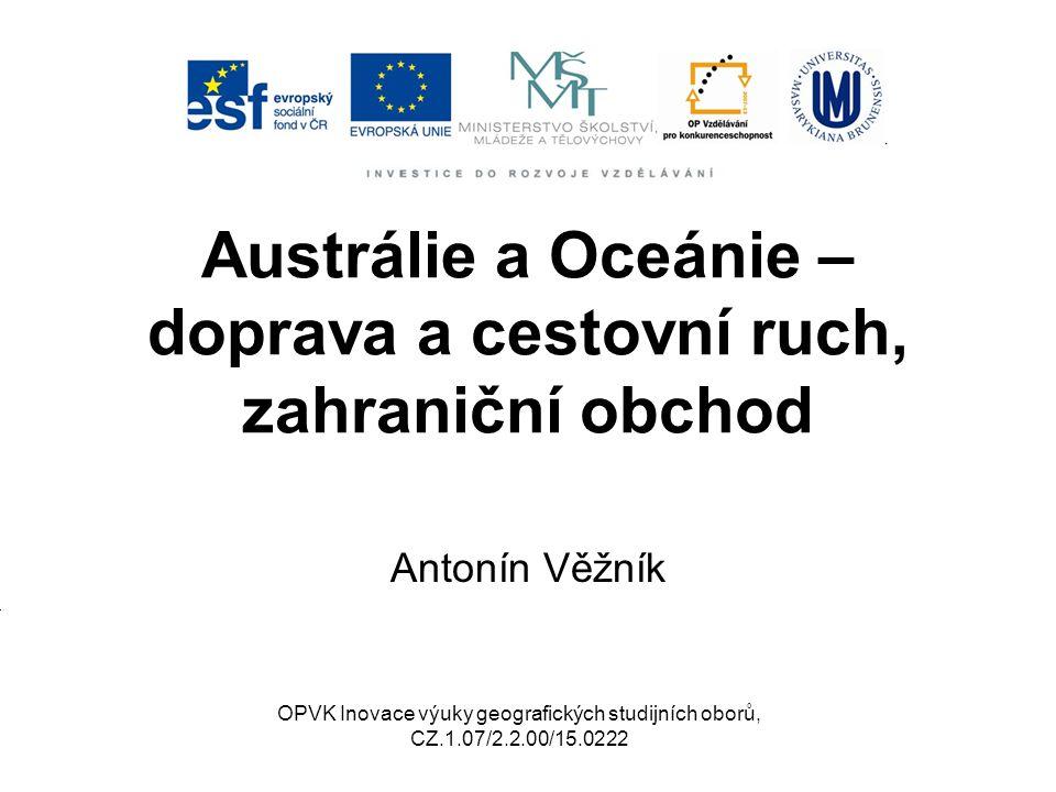 Austrálie a Oceánie – doprava a cestovní ruch, zahraniční obchod Antonín Věžník OPVK Inovace výuky geografických studijních oborů, CZ.1.07/2.2.00/15.0