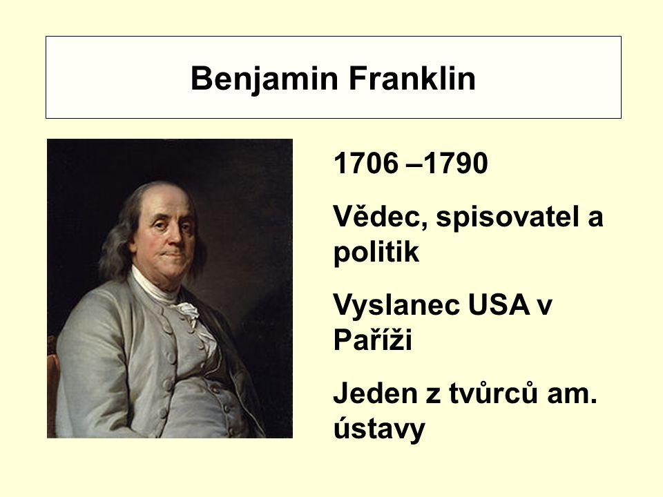 Benjamin Franklin 1706 –1790 Vědec, spisovatel a politik Vyslanec USA v Paříži Jeden z tvůrců am.
