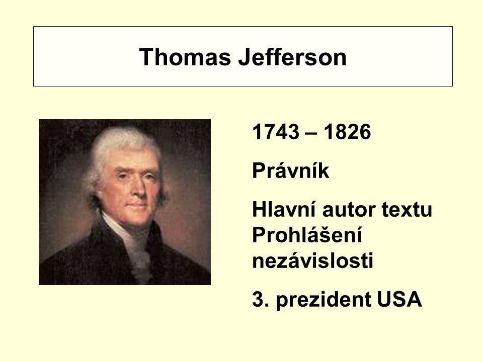 Thomas Jefferson 1743 – 1826 Právník Hlavní autor textu Prohlášení nezávislosti 3. prezident USA