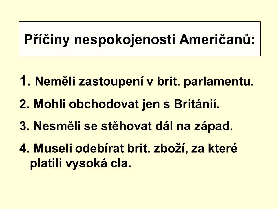 Příčiny nespokojenosti Američanů: 1.Neměli zastoupení v brit.