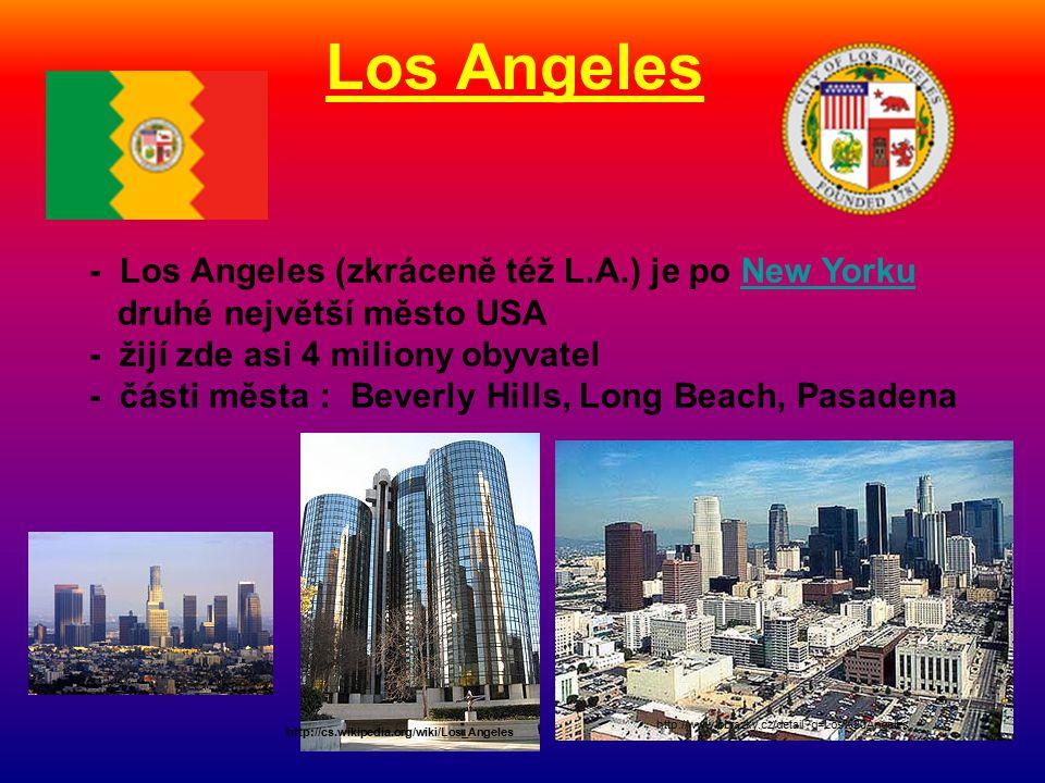 Los Angeles - Los Angeles (zkráceně též L.A.) je po New YorkuNew Yorku druhé největší město USA - žijí zde asi 4 miliony obyvatel - části města : Beverly Hills, Long Beach, Pasadena http://cs.wikipedia.org/wiki/Los_Angeles http://www.obrazky.cz/detail?q=Los%20Angeles